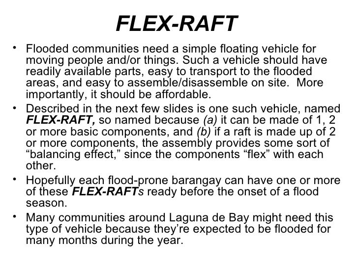 FLEX-RAFT <ul><li>Flooded communities need a simple floating vehicle for moving people and/or things. Such a vehicle shoul...