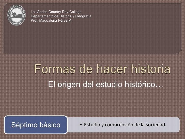 Los Andes Country Day College<br />Departamento de Historia y Geografía<br />Prof. Magdalena Pérez M.<br />Formas de hacer...
