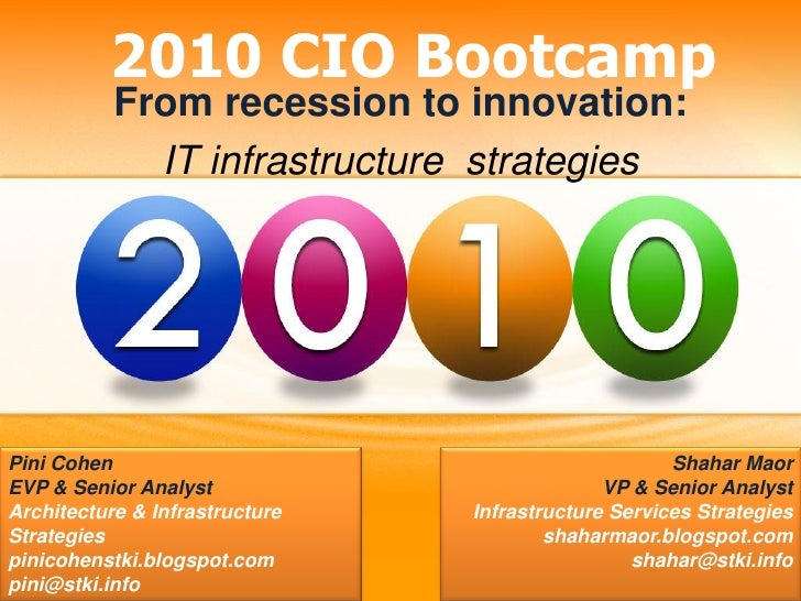 2010 CIO Bootcamp            From recession to innovation:              IT infrastructure strategies     Pini Cohen       ...