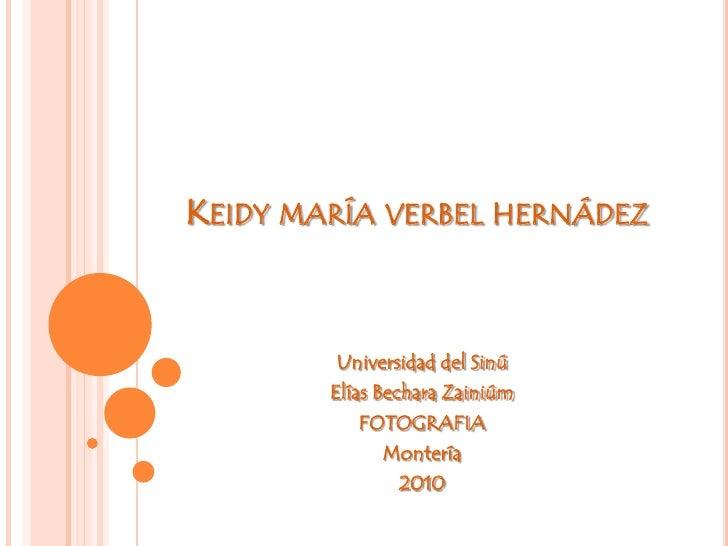 Keidy maría verbel hernádez<br />Universidad del Sinú <br />Elías Bechara Zainiúm<br />FOTOGRAFIA<br />Montería <br />2010...