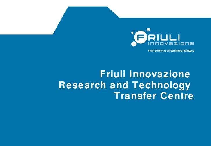 Friuli Innovazione  Research and Technology  Transfer Centre