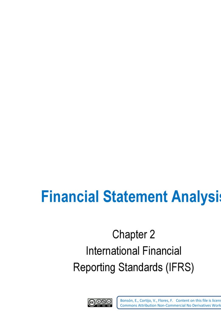 Financial Statement Analysis Chapter 2 International Financial Reporting Standards (IFRS) Bonsón, E., Cortijo, V., Flores,...