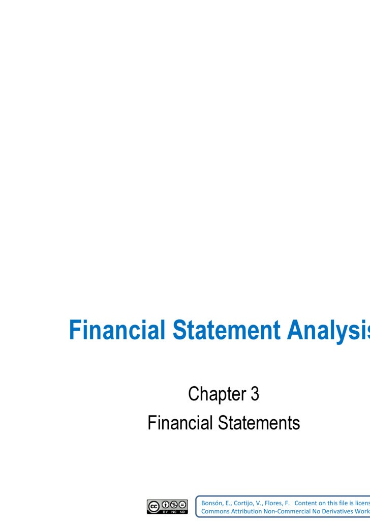 Financial Statement Analysis Chapter 3 Financial Statements Bonsón, E., Cortijo, V., Flores, F.    Content on this file is...