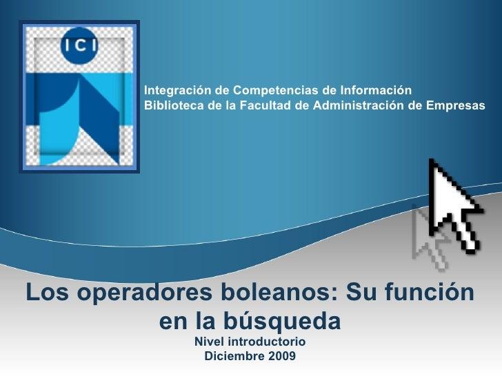Los operadores boleanos: Su función en la búsqueda Nivel introductorio Diciembre 2009