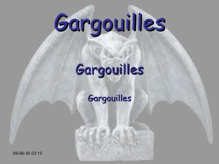 Gargouilles Gargouilles Gargouilles 09-06-30   03:13