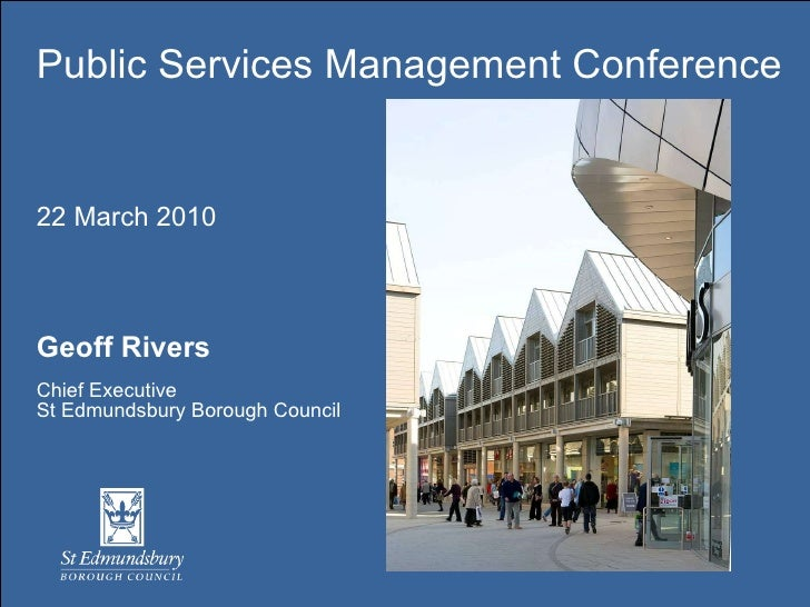 Public Services Management Conference   22 March 2010  Geoff Rivers  Chief Executive  St Edmundsbury Borough Council