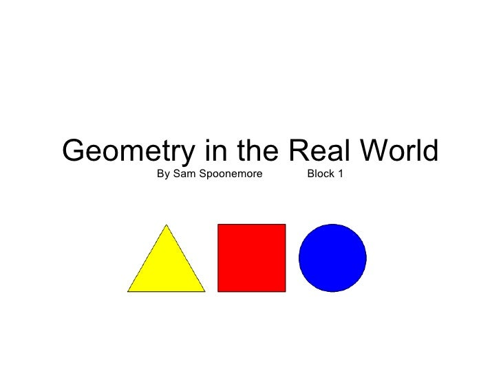 Geometry in the Real World By Sam Spoonemore Block 1