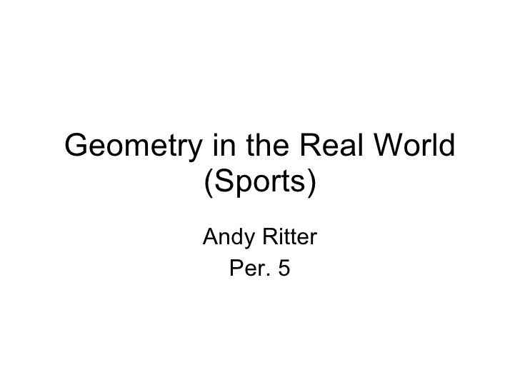 Geometry in the Real World (Sports) Andy Ritter Per. 5