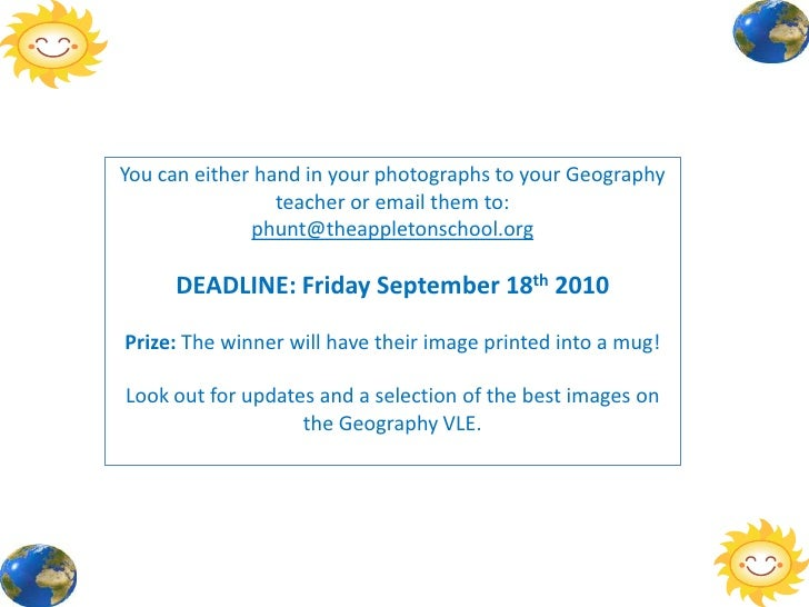 You can either hand in your photographs to your Geography teacher or email them to: <br />phunt@theappletonschool.org<br /...