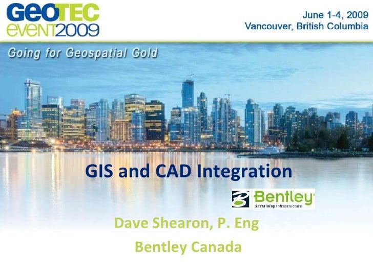 GIS and CAD Integration <br />Dave Shearon, P. Eng<br /> Bentley Canada<br />