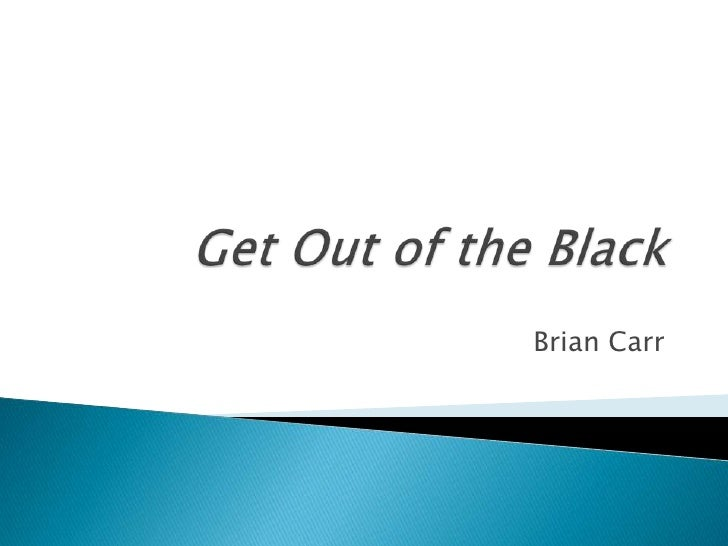 Get Out of the Black<br />Brian Carr<br />