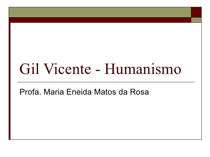 Gil Vicente - Humanismo Profa. Maria Eneida Matos da Rosa
