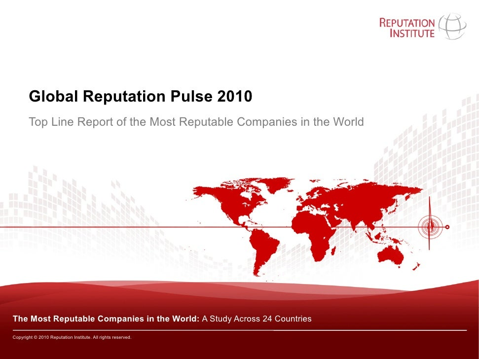 Global Reputation Pulse 2010                 p        Top Line Report of the Most Reputable Companies in the World     The...