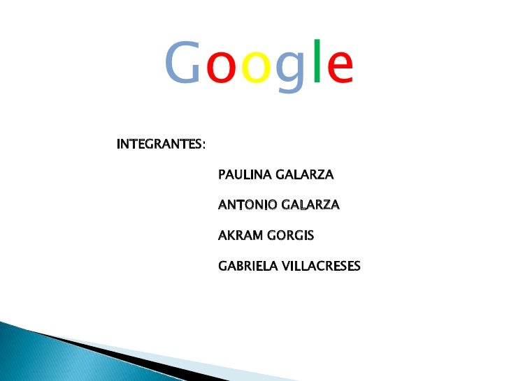 Google<br />INTEGRANTES:<br />PAULINA GALARZA<br />ANTONIO GALARZA<br />AKRAM GORGIS<br />GABRIELA VILLACRESES<br />