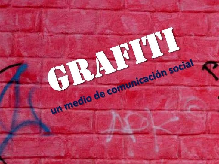 Grafitiun medio de comunicación social<br />