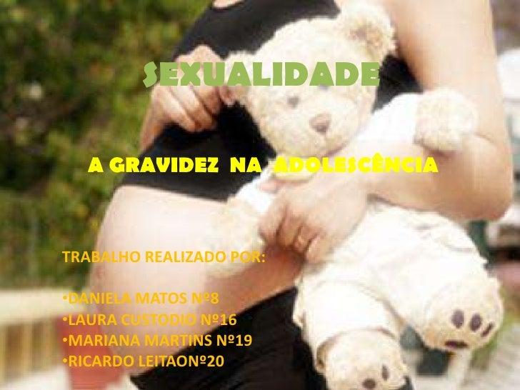 SEXUALIDADE<br />A GRAVIDEZ  NA  ADOLESCÊNCIA<br />TRABALHO REALIZADO POR:<br /><ul><li>DANIELA MATOS Nº8