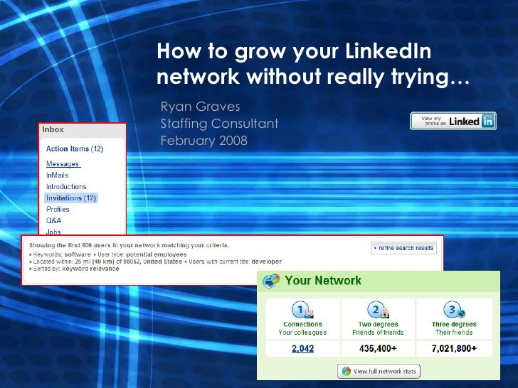 How to grow your LinkedIn network without really trying…<br />Ryan Graves<br />Staffing Consultant<br />February 2008<br />
