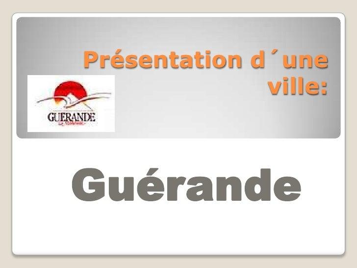 Présentation d´une ville:<br />Guérande<br />
