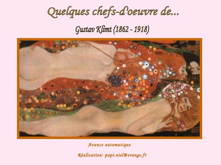 Quelques chefs-d'oeuvre de... Gustav Klimt (1862 - 1918) Avance automatique Réalisation: papi.niel@orange.fr
