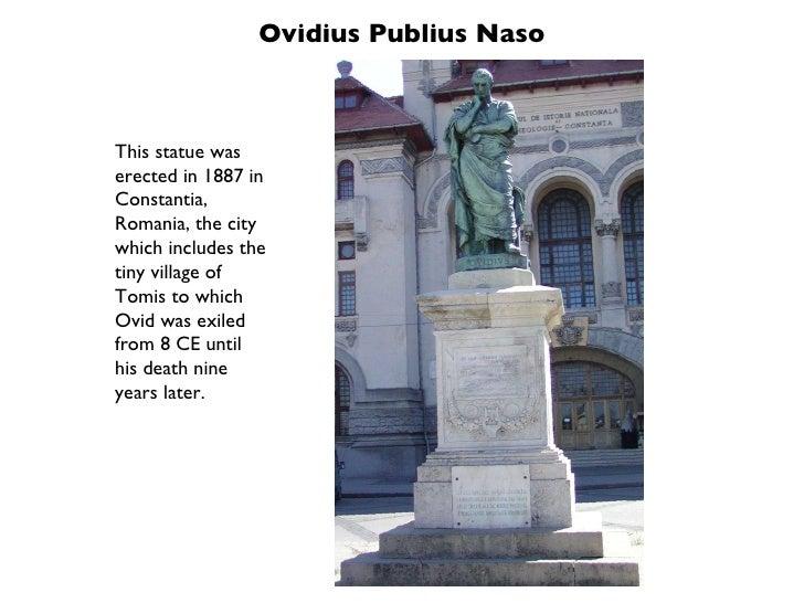 Ovidius Publius Naso This statue was erected in 1887 in Constantia, Romania, the city which includes the tiny village of T...