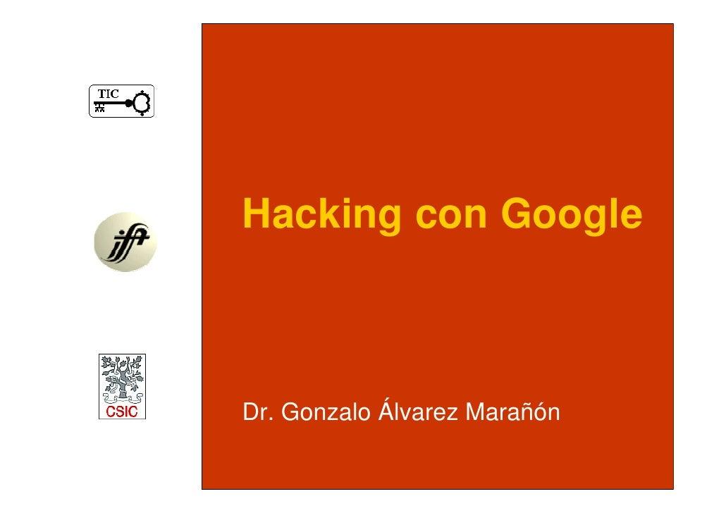 Hacking con Google    Dr. Gonzalo Álvarez Marañón