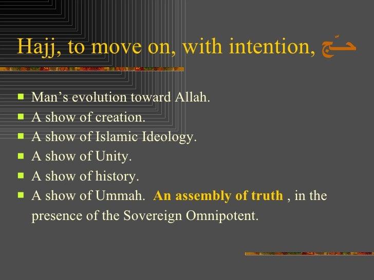 Hajj, to move on, with intention,  حــّج <ul><li>Man's evolution toward Allah. </li></ul><ul><li>A show of creation. </li>...
