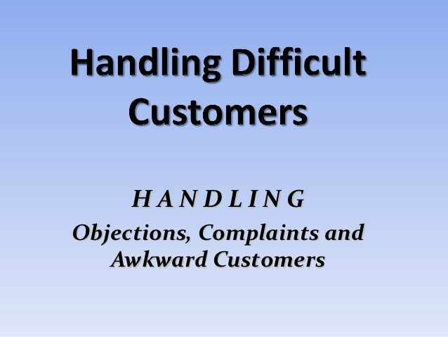 HANDLINGObjections, Complaints and   Awkward Customers