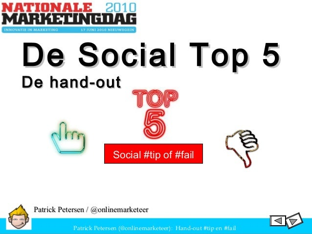 Patrick Petersen (@onlinemarketeer): Hand-out #tip en #fail De Social Top 5De Social Top 5 De hand-outDe hand-out Patrick ...