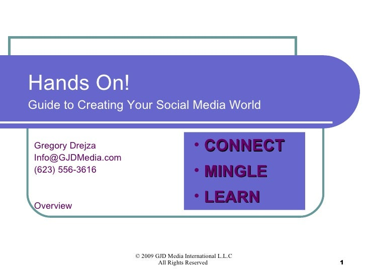 Hands On!  Guide to Creating Your Social Media World Gregory Drejza [email_address] (623) 556-3616 Overview <ul><li>CONNEC...