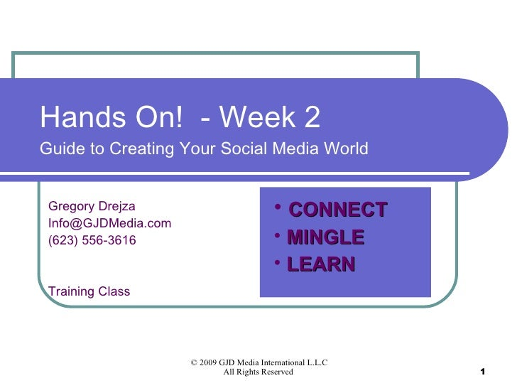 Hands On!  - Week 2 Guide to Creating Your Social Media World Gregory Drejza [email_address] (623) 556-3616 Training Class...