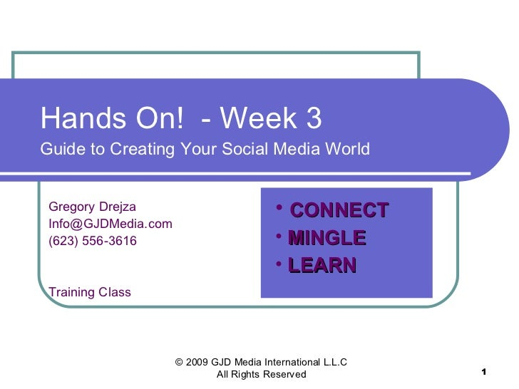 Hands On!  - Week 3 Guide to Creating Your Social Media World Gregory Drejza [email_address] (623) 556-3616 Training Class...