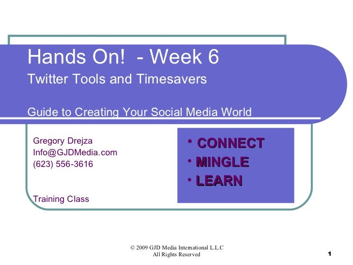 Hands On!  - Week 6 Twitter Tools and Timesavers Guide to Creating Your Social Media World Gregory Drejza [email_address] ...