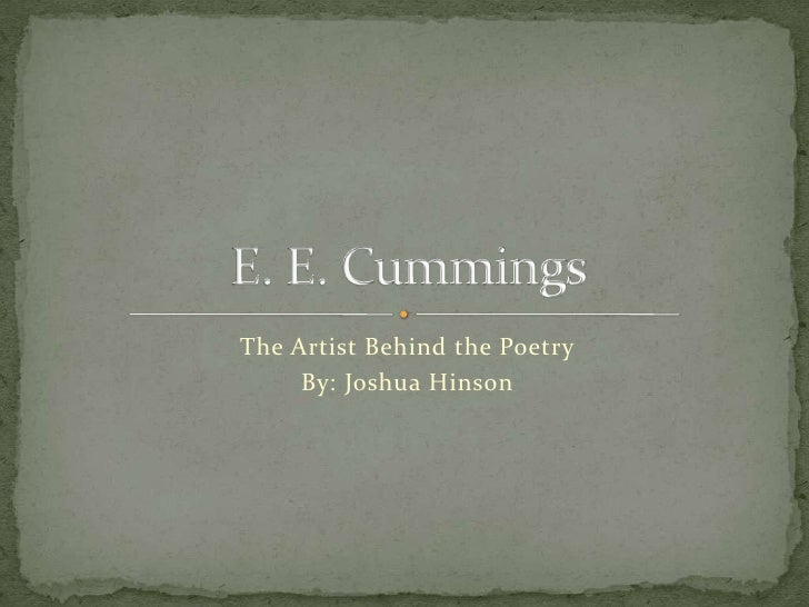 The Artist Behind the Poetry<br />By: Joshua Hinson<br />E. E. Cummings<br />