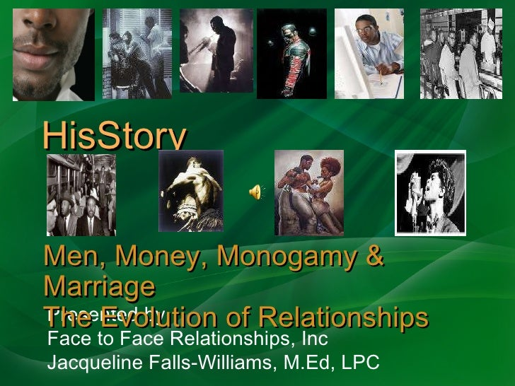 HisStory Presented by Face to Face Relationships, Inc Jacqueline Falls-Williams, M.Ed, LPC Men, Money, Monogamy & Marriage...