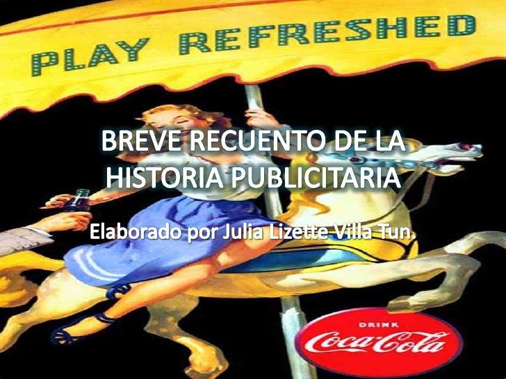 BREVE RECUENTO DE LA HISTORIA PUBLICITARIA<br />Elaborado por Julia Lizette Villa Tun.<br />
