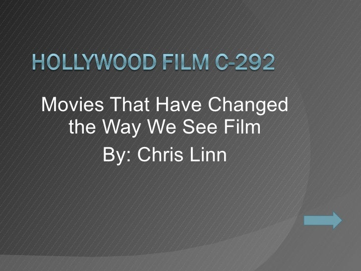 Movies That Have Changed the Way We See Film By: Chris Linn