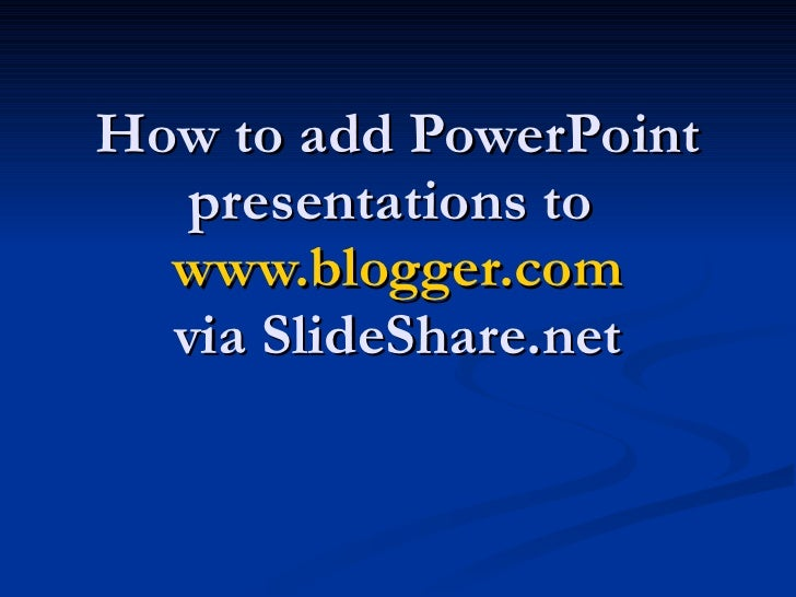 How to add PowerPoint presentations to  www.blogger.com via SlideShare.net
