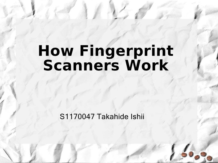 How Fingerprint Scanners Work     S1170047 Takahide Ishii