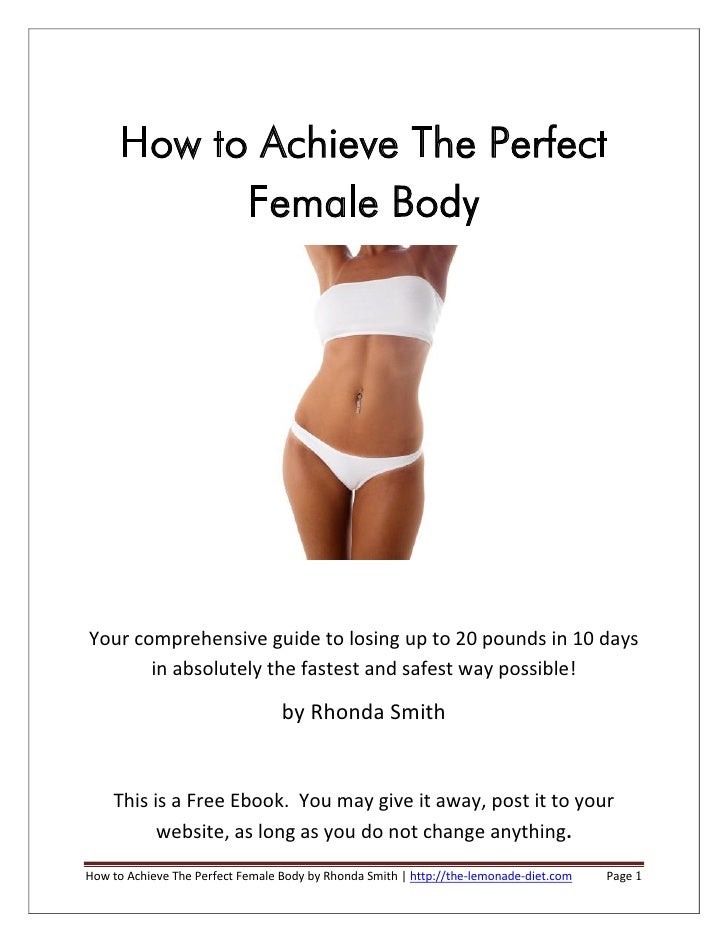 How to Achieve The Perfect             Female Body     Your comprehensive guide to losing up to 20 pounds in 10 days      ...