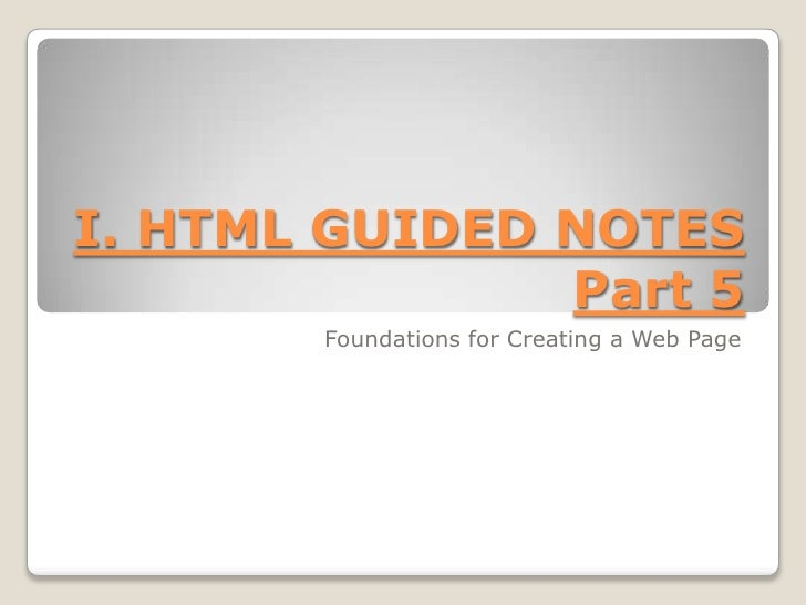 I. HTML GUIDED NOTES Part 5<br />Foundations for Creating a Web Page<br />