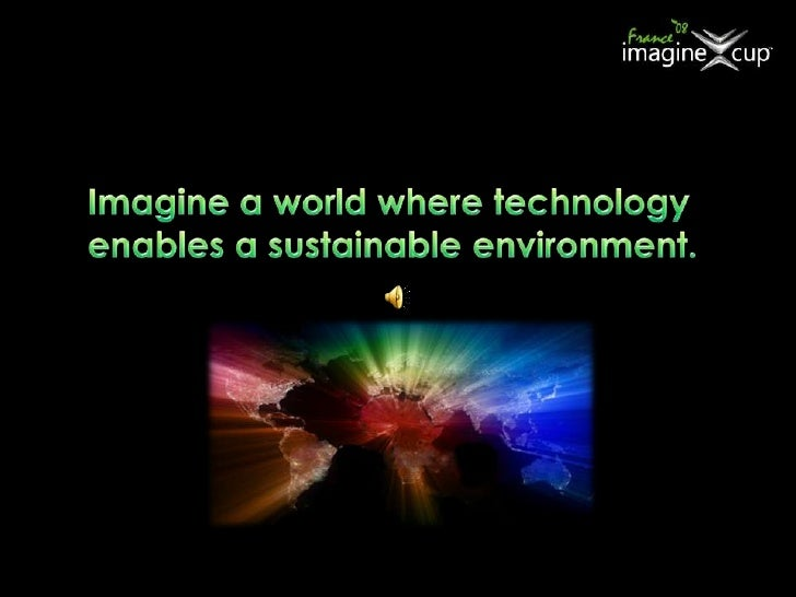 Imagine a world where technology enables a sustainable environment.<br />