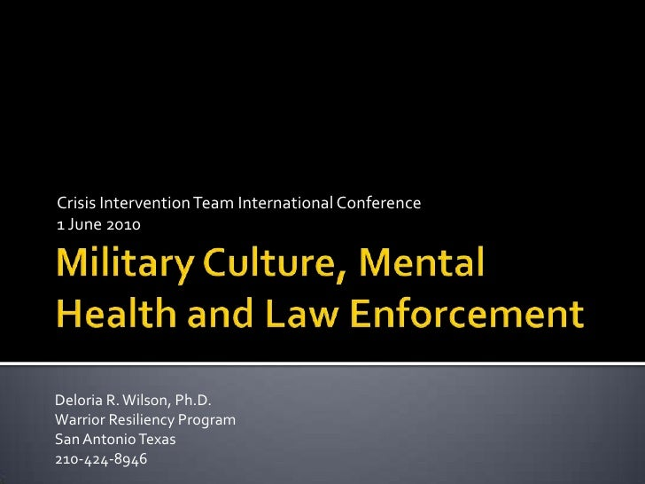 Military Culture, Mental Health and Law Enforcement<br />Crisis Intervention Team International Conference<br />1 June 201...