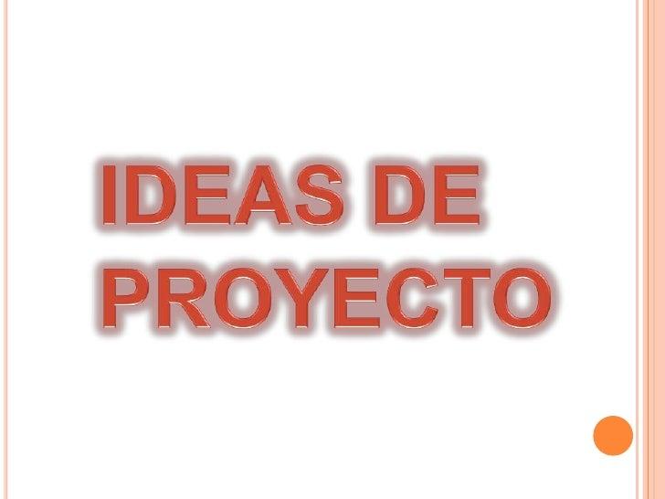 IDEAS DE PROYECTO<br />