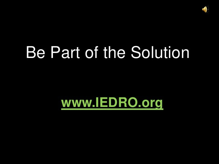 Be Part of the Solution<br />www.IEDRO.org<br />