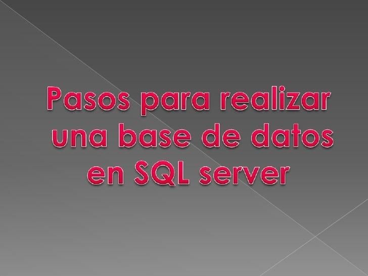 Pasos para realizar<br /> una base de datos <br />en SQL server<br />