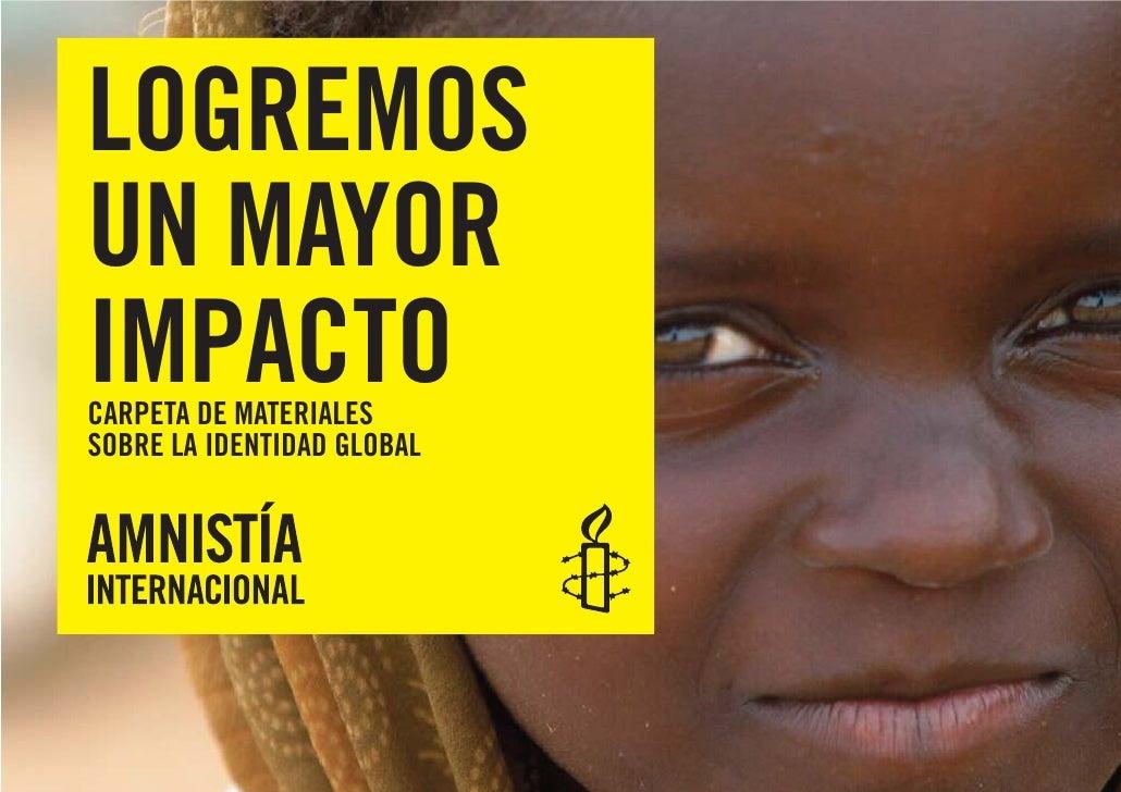 LOGREMOS     UN MAYOR     IMPACTO     CARPETA DE MATERIALES     SOBRE LA IDENTIDAD GLOBAL     1