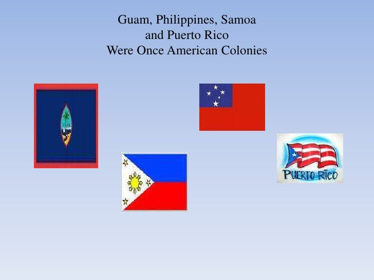 Guam, Philippines, Samoa and Puerto RicoWere Once American Colonies<br />