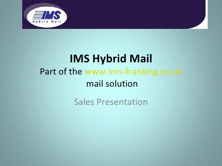 IMS Hybrid Mail Part of the  www.ims-franking.co.uk  mail solution Sales Presentation