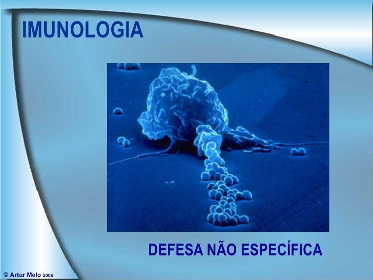 IMUNOLOGIA DEFESA NÃO ESPECÍFICA © Artur Melo  2006