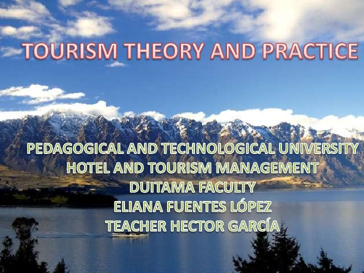TOURISM THEORY AND PRACTICE<br />PEDAGOGICAL AND TECHNOLOGICAL UNIVERSITY<br />HOTEL AND TOURISM MANAGEMENT<br />DUITAMA F...